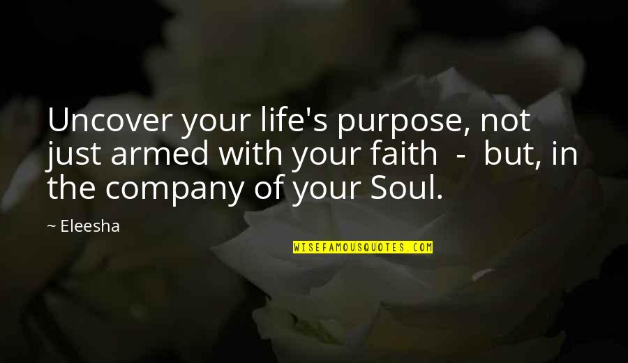 Purpose In Life Inspirational Quotes By Eleesha: Uncover your life's purpose, not just armed with