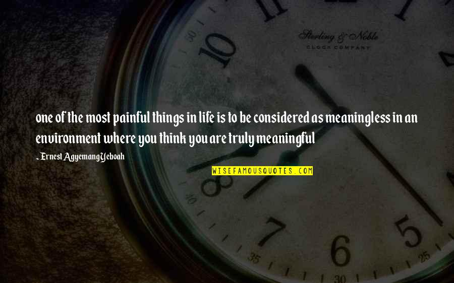 Purpose In Life Inspirational Quotes By Ernest Agyemang Yeboah: one of the most painful things in life