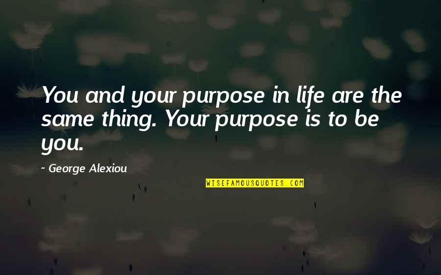 Purpose In Life Inspirational Quotes By George Alexiou: You and your purpose in life are the