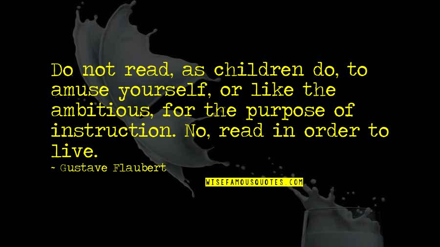 Purpose In Life Inspirational Quotes By Gustave Flaubert: Do not read, as children do, to amuse