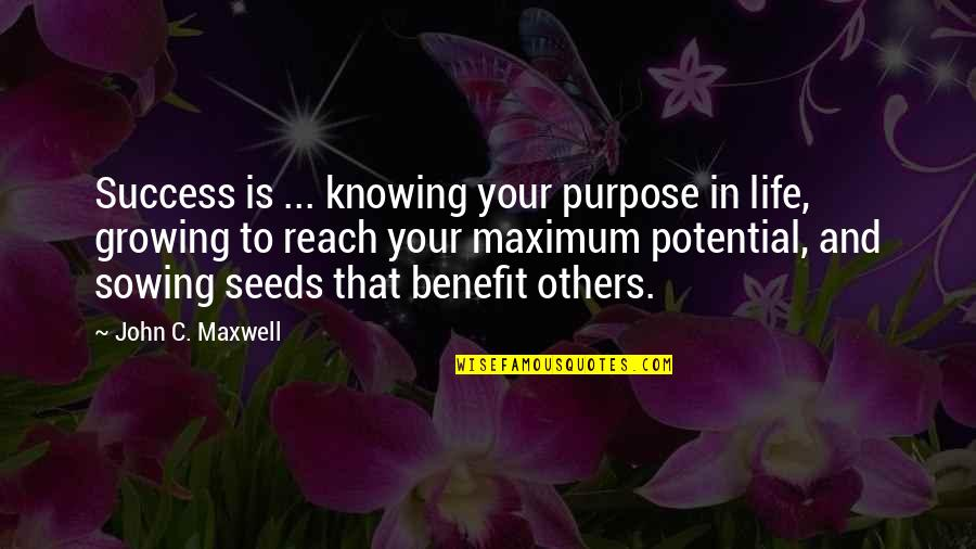Purpose In Life Inspirational Quotes By John C. Maxwell: Success is ... knowing your purpose in life,