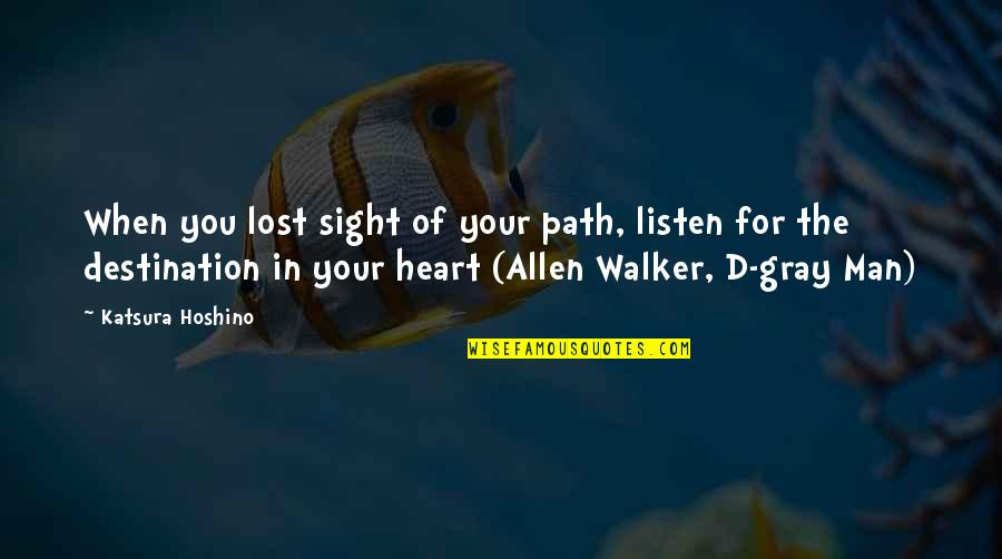 Purpose In Life Inspirational Quotes By Katsura Hoshino: When you lost sight of your path, listen