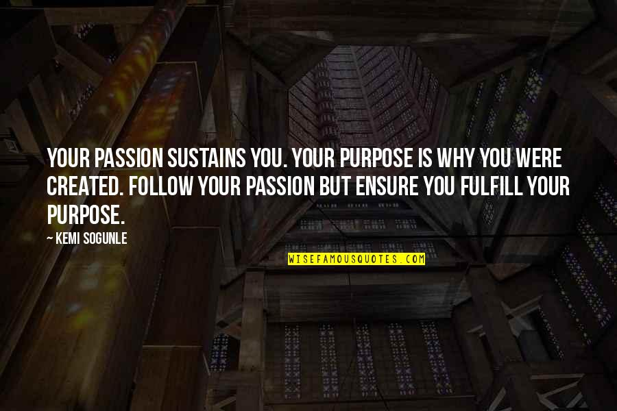 Purpose In Life Inspirational Quotes By Kemi Sogunle: Your passion sustains you. Your purpose is why