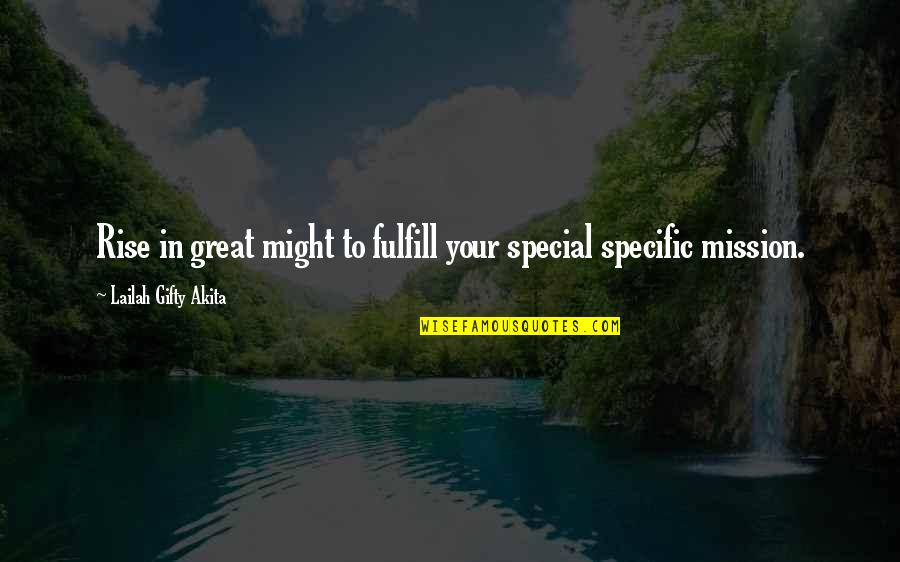 Purpose In Life Inspirational Quotes By Lailah Gifty Akita: Rise in great might to fulfill your special