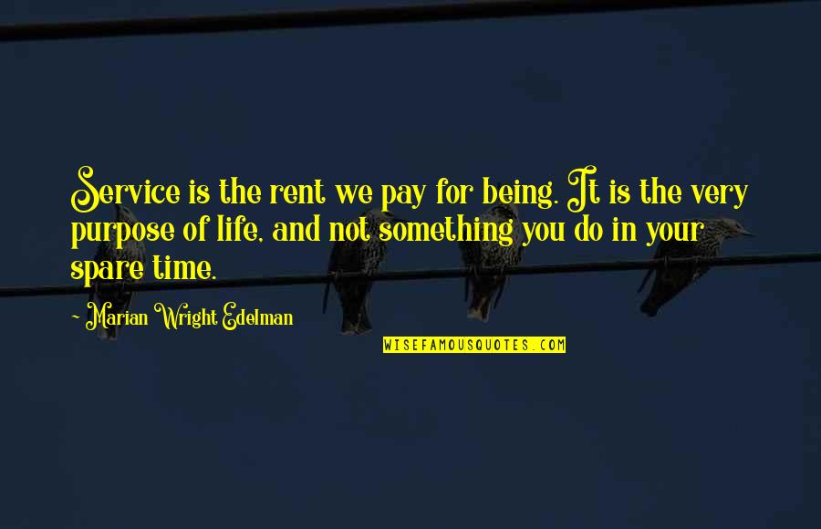 Purpose In Life Inspirational Quotes By Marian Wright Edelman: Service is the rent we pay for being.