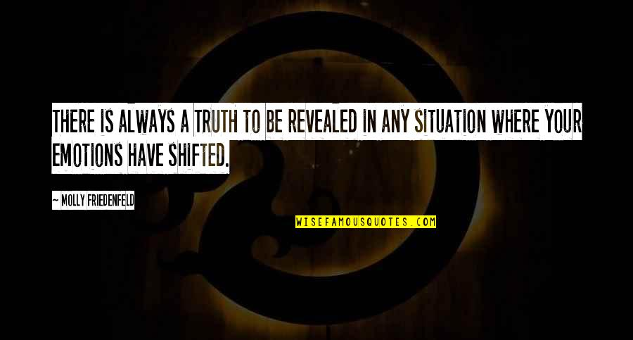 Purpose In Life Inspirational Quotes By Molly Friedenfeld: There is always a TRUTH to be revealed