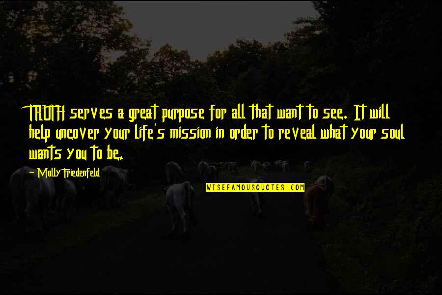 Purpose In Life Inspirational Quotes By Molly Friedenfeld: TRUTH serves a great purpose for all that