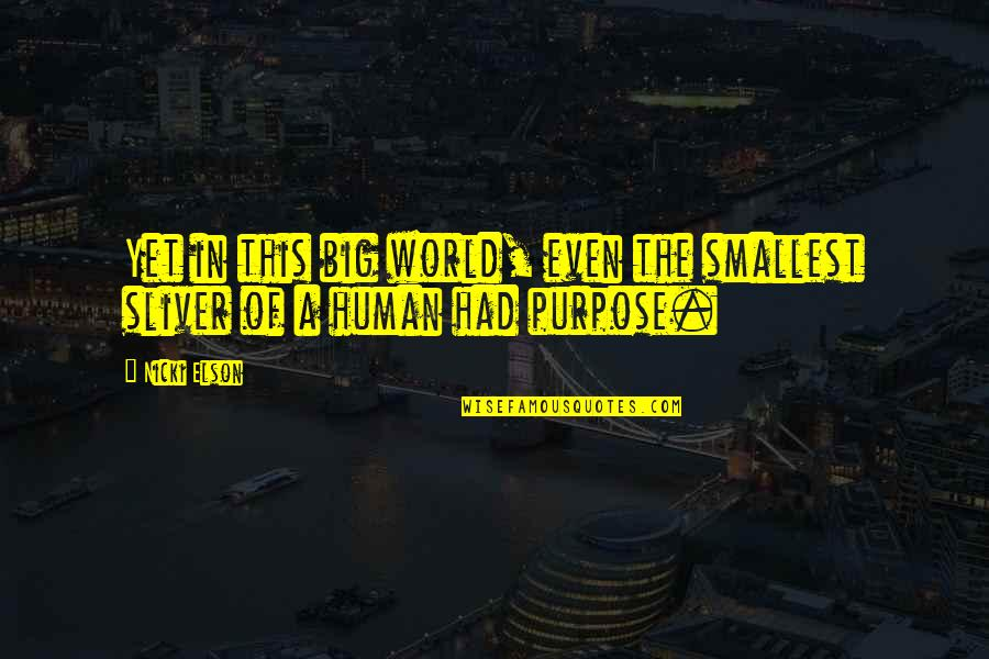 Purpose In Life Inspirational Quotes By Nicki Elson: Yet in this big world, even the smallest