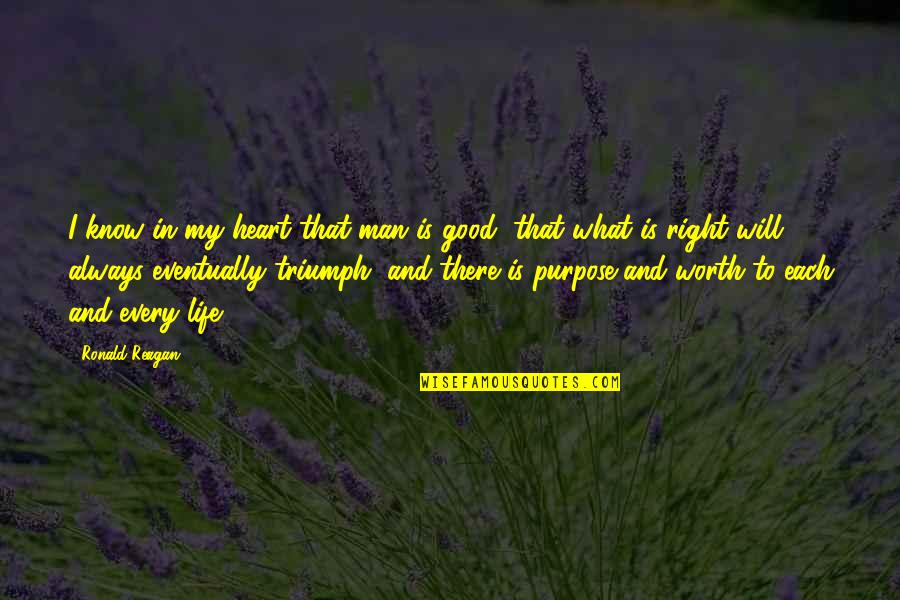 Purpose In Life Inspirational Quotes By Ronald Reagan: I know in my heart that man is