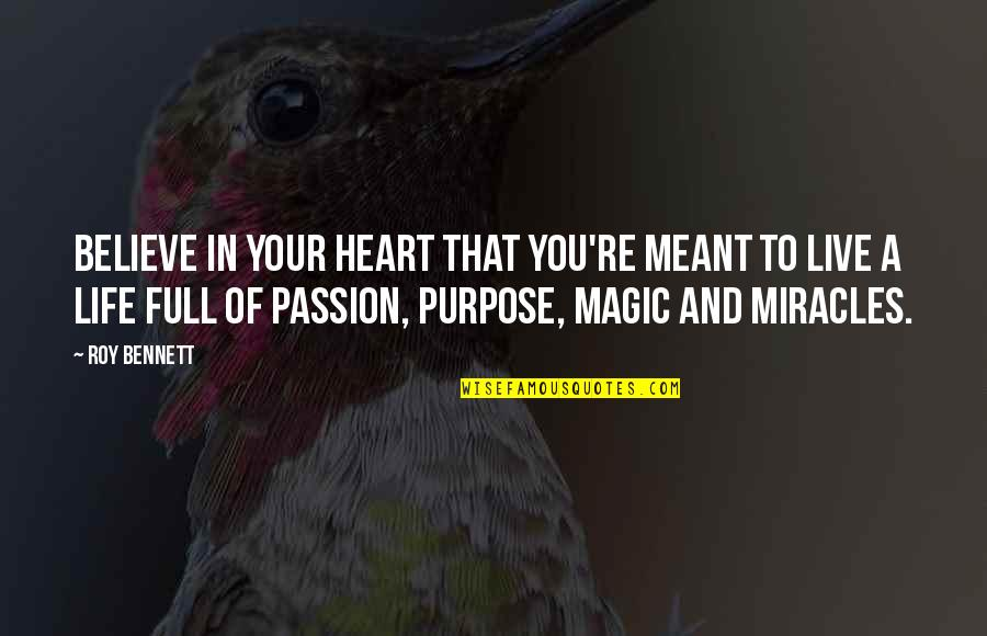 Purpose In Life Inspirational Quotes By Roy Bennett: Believe in your heart that you're meant to
