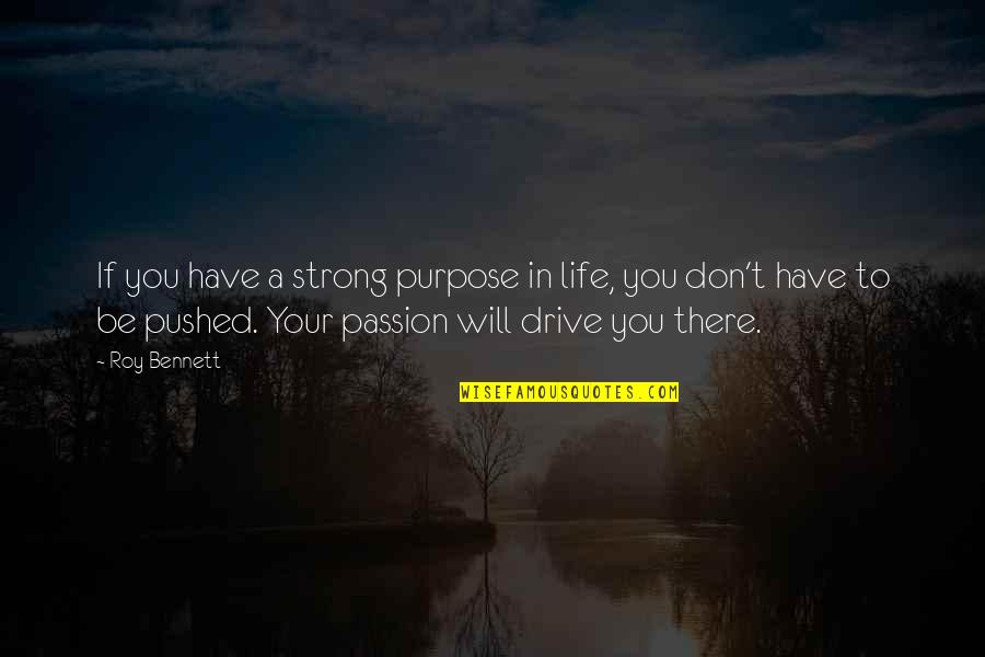 Purpose In Life Inspirational Quotes By Roy Bennett: If you have a strong purpose in life,