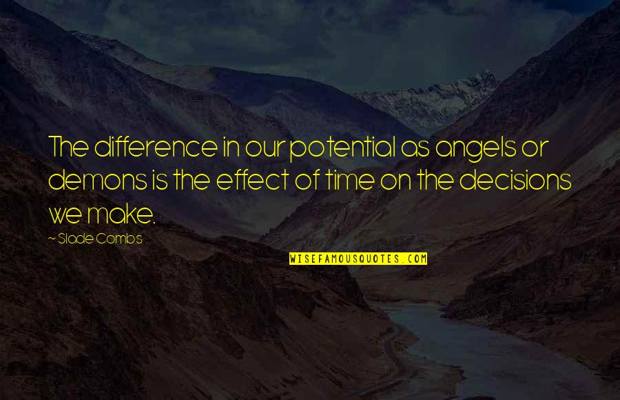 Purpose In Life Inspirational Quotes By Slade Combs: The difference in our potential as angels or