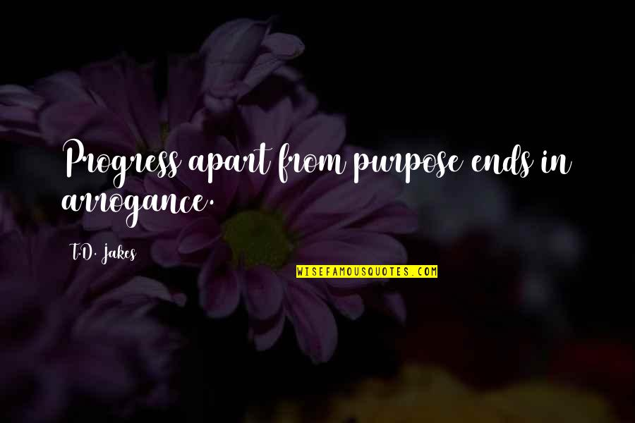 Purpose In Life Inspirational Quotes By T.D. Jakes: Progress apart from purpose ends in arrogance.