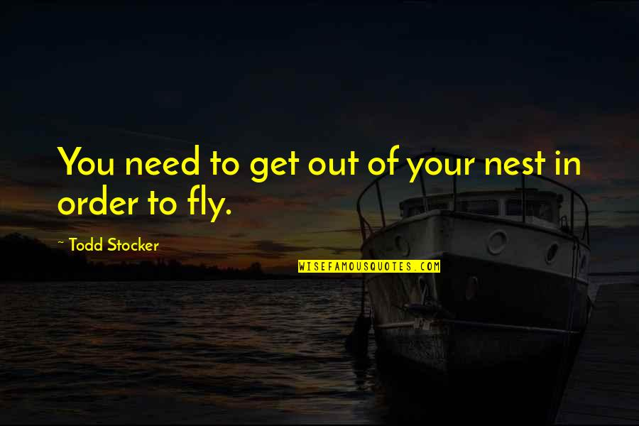 Purpose In Life Inspirational Quotes By Todd Stocker: You need to get out of your nest