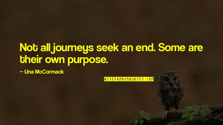 Purpose In Life Inspirational Quotes By Una McCormack: Not all journeys seek an end. Some are