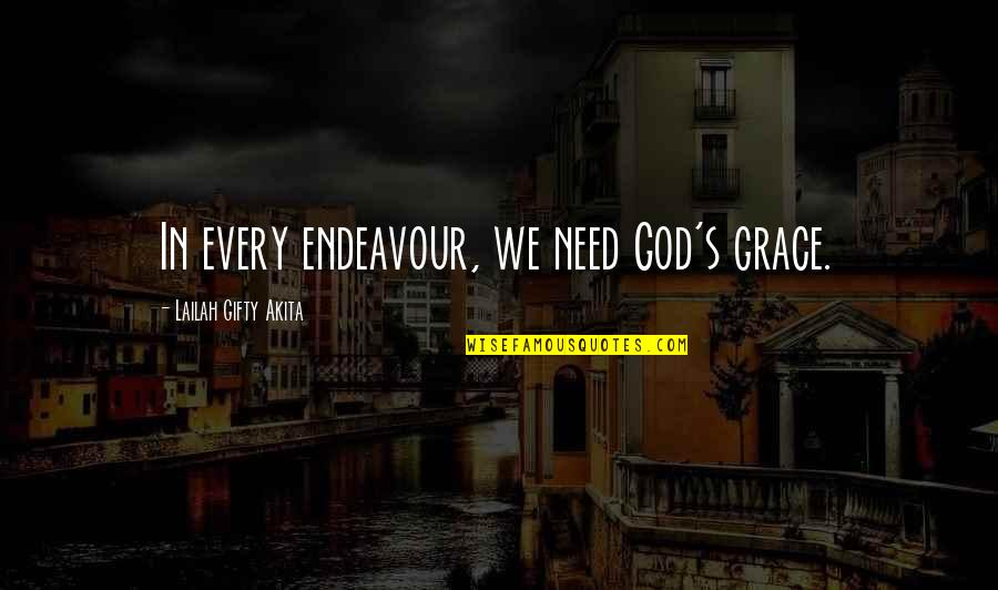 Purpose In Work Quotes By Lailah Gifty Akita: In every endeavour, we need God's grace.