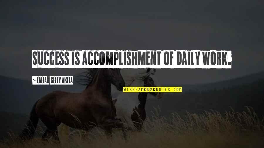 Purpose In Work Quotes By Lailah Gifty Akita: Success is accomplishment of daily work.