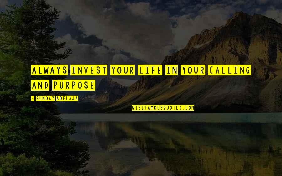Purpose In Work Quotes By Sunday Adelaja: Always invest your life in your calling and