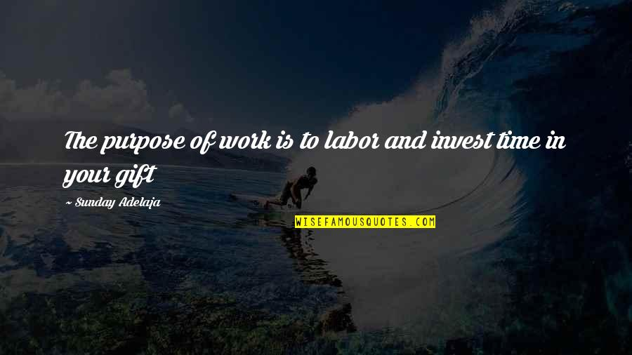 Purpose In Work Quotes By Sunday Adelaja: The purpose of work is to labor and