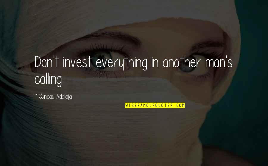 Purpose In Work Quotes By Sunday Adelaja: Don't invest everything in another man's calling
