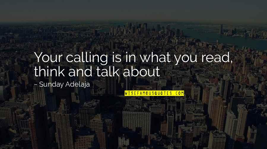Purpose In Work Quotes By Sunday Adelaja: Your calling is in what you read, think