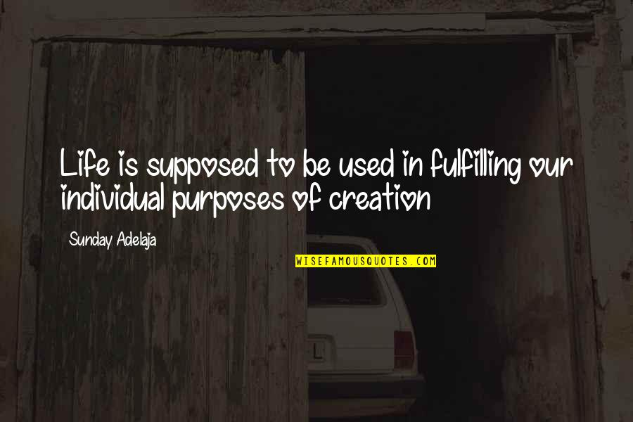 Purpose In Work Quotes By Sunday Adelaja: Life is supposed to be used in fulfilling