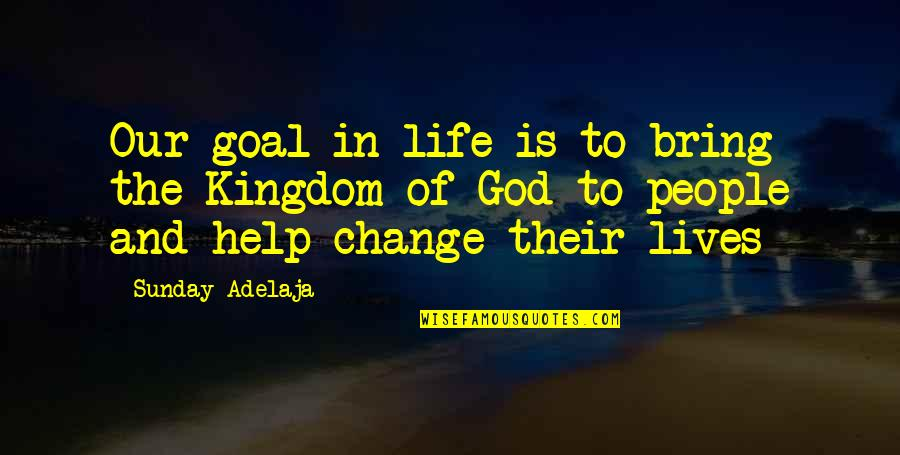 Purpose In Work Quotes By Sunday Adelaja: Our goal in life is to bring the