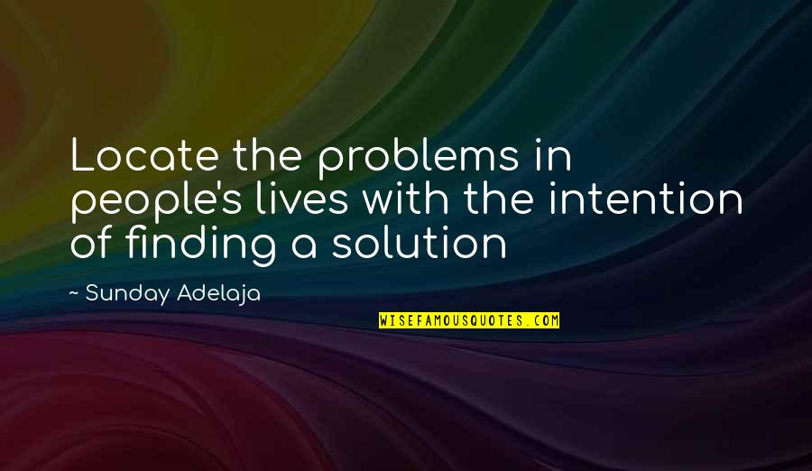Purpose In Work Quotes By Sunday Adelaja: Locate the problems in people's lives with the