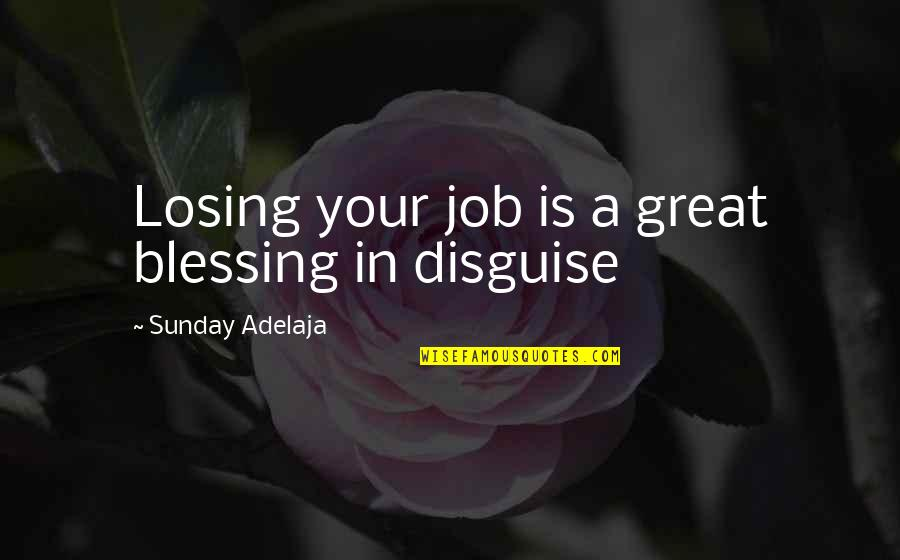 Purpose In Work Quotes By Sunday Adelaja: Losing your job is a great blessing in
