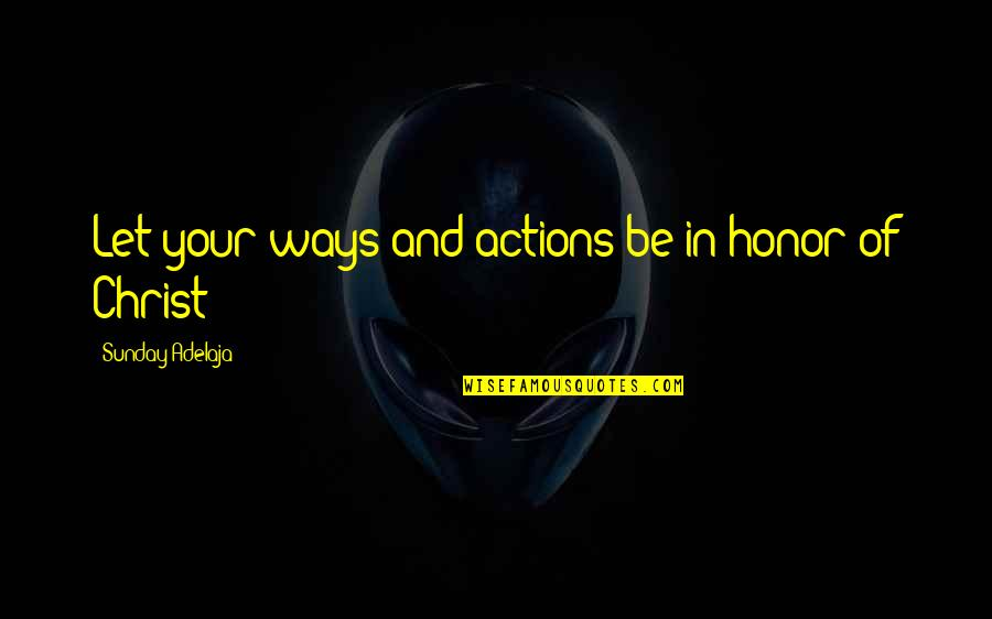 Purpose In Work Quotes By Sunday Adelaja: Let your ways and actions be in honor