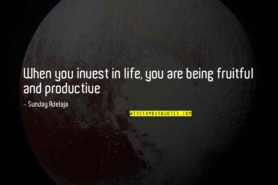 Purpose In Work Quotes By Sunday Adelaja: When you invest in life, you are being