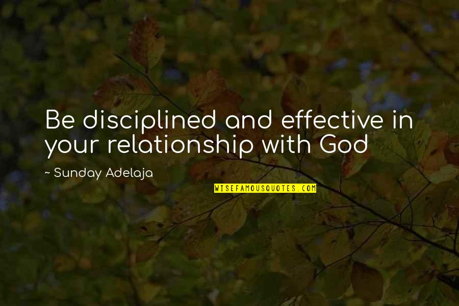 Purpose In Work Quotes By Sunday Adelaja: Be disciplined and effective in your relationship with