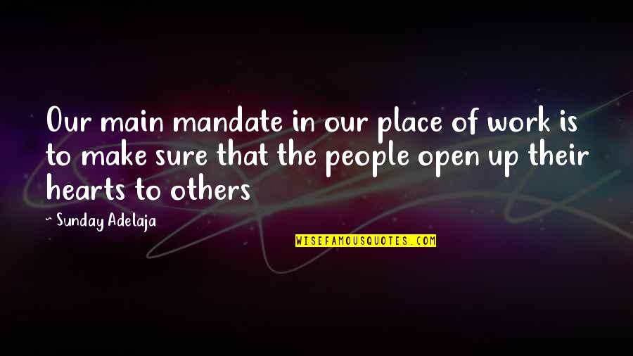 Purpose In Work Quotes By Sunday Adelaja: Our main mandate in our place of work