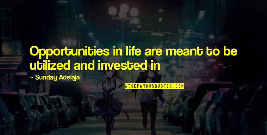 Purpose In Work Quotes By Sunday Adelaja: Opportunities in life are meant to be utilized