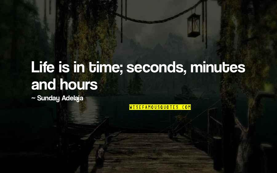 Purpose In Work Quotes By Sunday Adelaja: Life is in time; seconds, minutes and hours