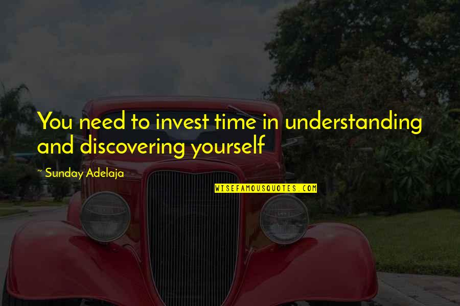 Purpose In Work Quotes By Sunday Adelaja: You need to invest time in understanding and
