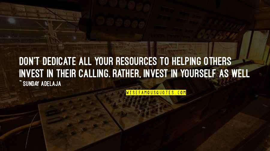 Purpose In Work Quotes By Sunday Adelaja: Don't dedicate all your resources to helping others