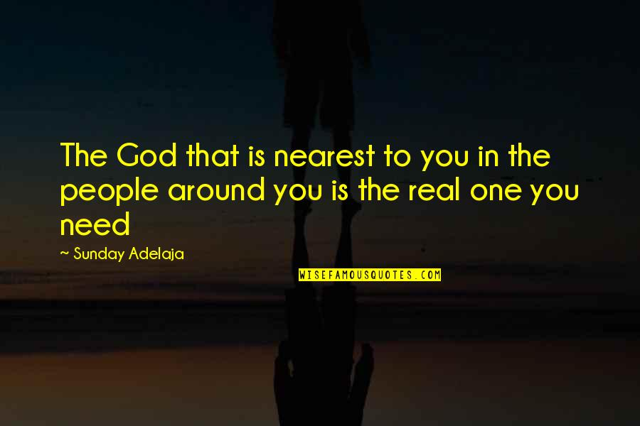 Purpose In Work Quotes By Sunday Adelaja: The God that is nearest to you in