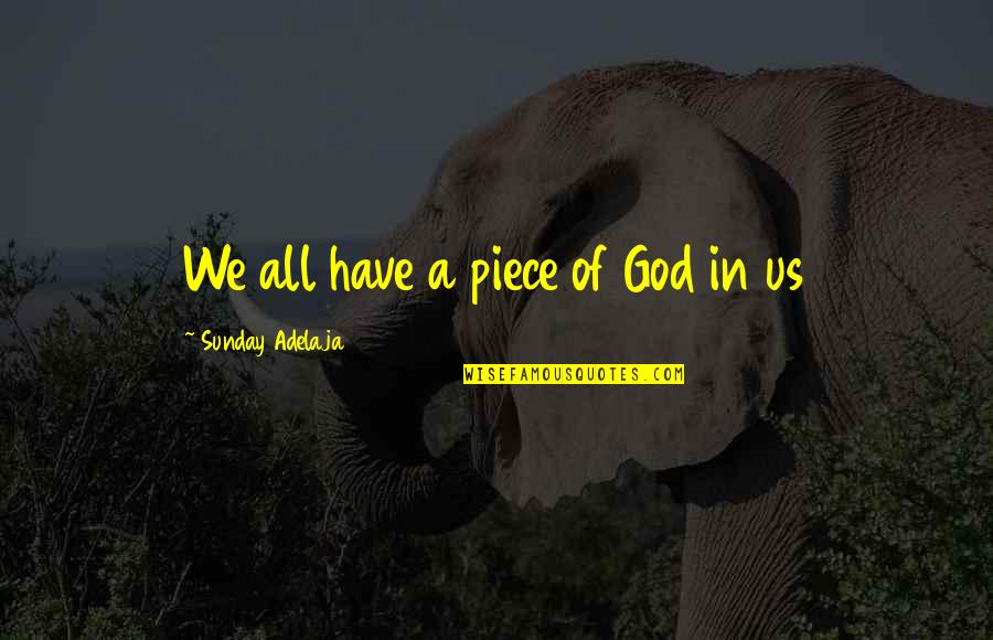 Purpose In Work Quotes By Sunday Adelaja: We all have a piece of God in