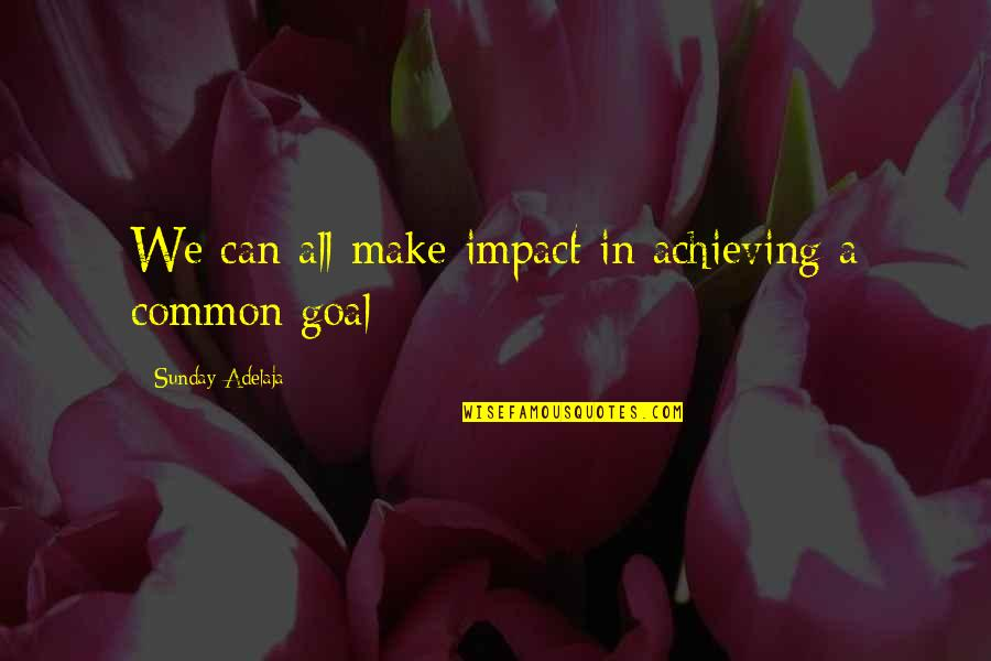 Purpose In Work Quotes By Sunday Adelaja: We can all make impact in achieving a