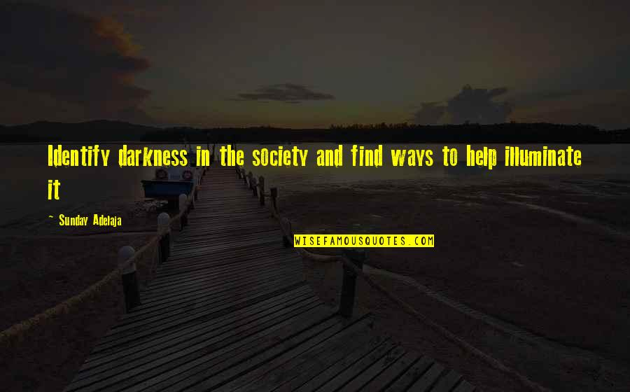 Purpose In Work Quotes By Sunday Adelaja: Identify darkness in the society and find ways