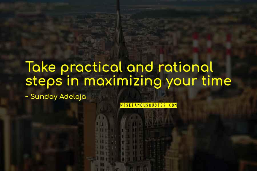 Purpose In Work Quotes By Sunday Adelaja: Take practical and rational steps in maximizing your