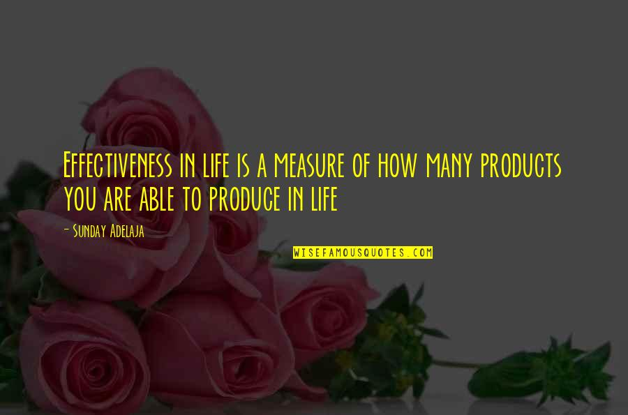 Purpose In Work Quotes By Sunday Adelaja: Effectiveness in life is a measure of how