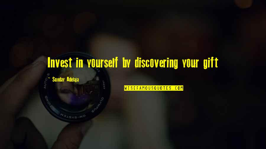 Purpose In Work Quotes By Sunday Adelaja: Invest in yourself by discovering your gift