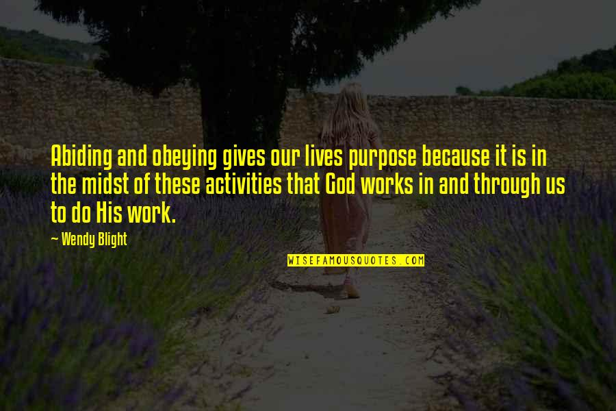 Purpose In Work Quotes By Wendy Blight: Abiding and obeying gives our lives purpose because