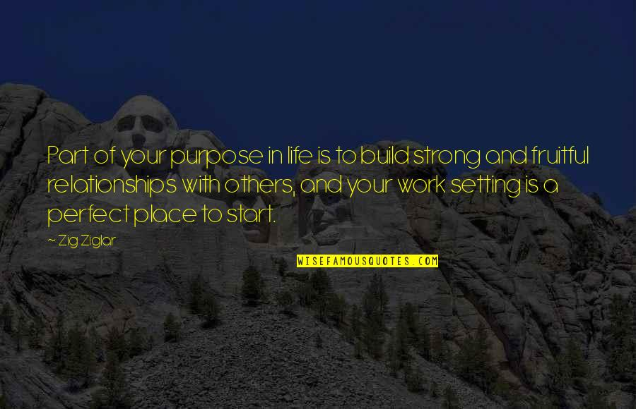 Purpose In Work Quotes By Zig Ziglar: Part of your purpose in life is to
