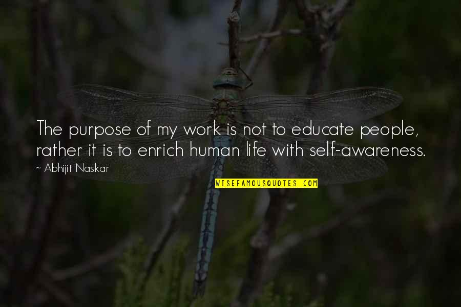 Purpose Of Human Life Quotes By Abhijit Naskar: The purpose of my work is not to