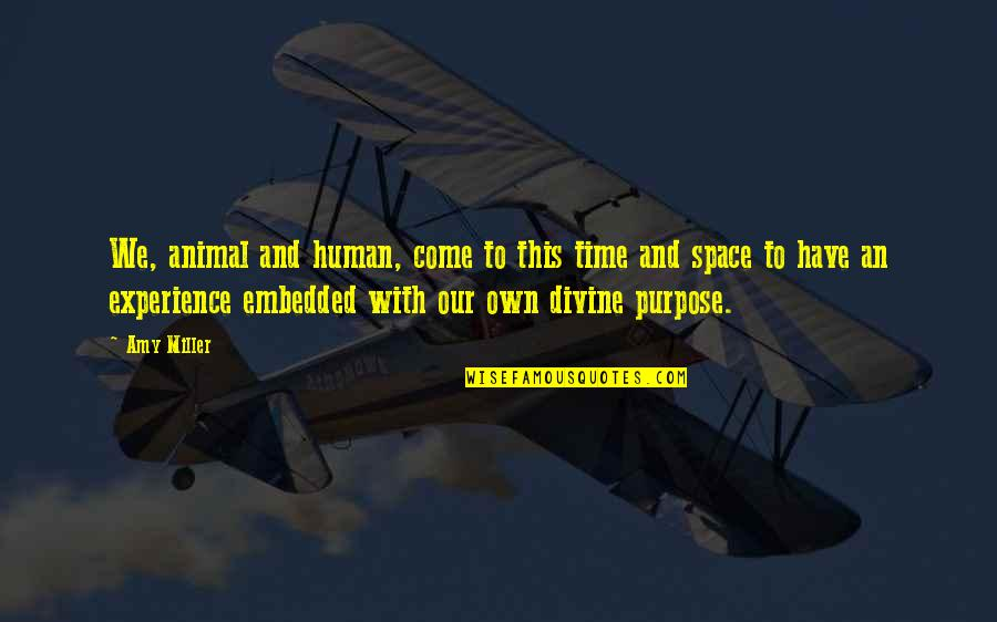 Purpose Of Human Life Quotes By Amy Miller: We, animal and human, come to this time
