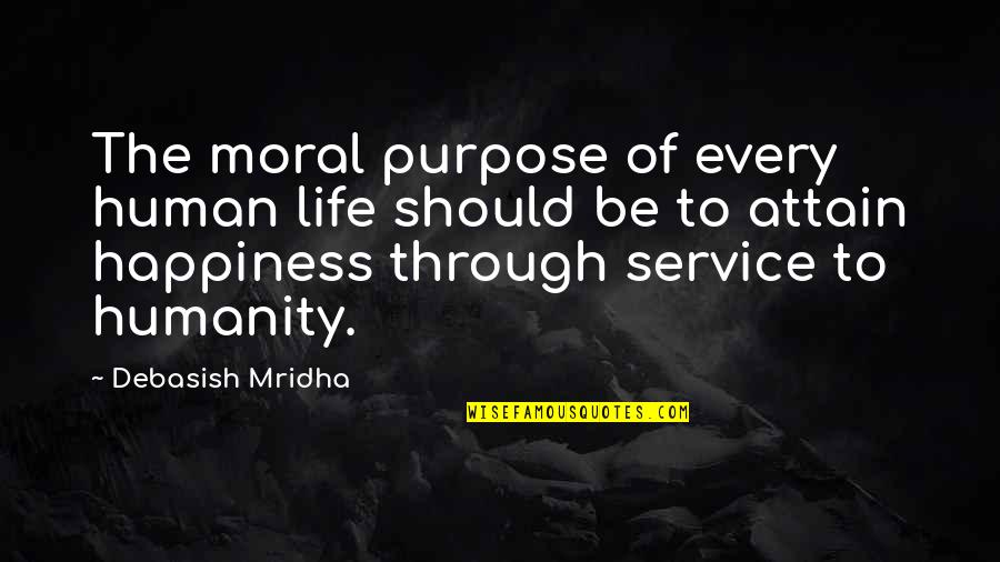 Purpose Of Human Life Quotes By Debasish Mridha: The moral purpose of every human life should