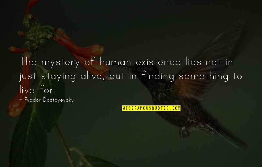 Purpose Of Human Life Quotes By Fyodor Dostoyevsky: The mystery of human existence lies not in